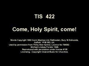 TIS 422 Come Holy Spirit come Words Copyright