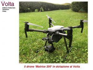 Istituto dIstruzione Superiore Pavia Il drone Matrice 200