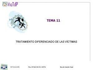 TEMA 11 TRATAMIENTO DIFERENCIADO DE LAS VCTIMAS VICTIMOLOGA