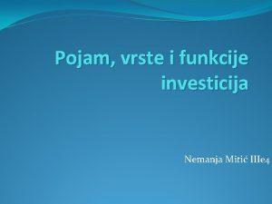 Pojam vrste i funkcije investicija Nemanja Miti IIIe