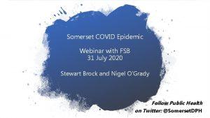 Somerset COVID Epidemic Webinar with FSB 31 July