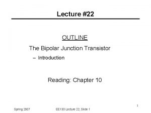 Lecture 22 OUTLINE The Bipolar Junction Transistor Introduction