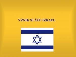 VZNIK STTU IZRAEL HISTORICK VVOJ NA ZEM PALESTINY