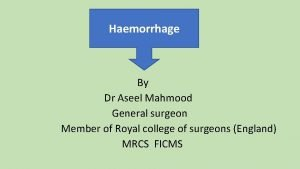 Haemorrhage By Dr Aseel Mahmood General surgeon Member