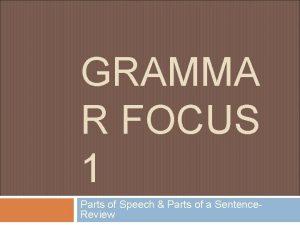GRAMMA R FOCUS 1 Parts of Speech Parts