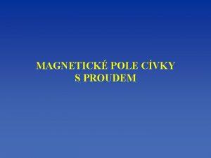 MAGNETICK POLE CVKY S PROUDEM Magnetick pole v