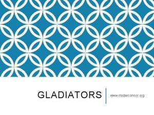 GLADIATORS www misterconnor org TYPES OF GLADIATORS Samnites