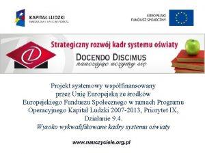 Projekt systemowy wspfinansowany przez Uni Europejsk ze rodkw
