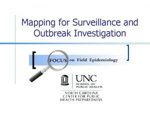 Mapping for Surveillance and Outbreak Investigation Mapping for