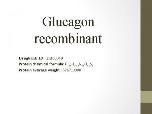 Glucagon recombinant Drugbank ID DB 00040 Protein chemical