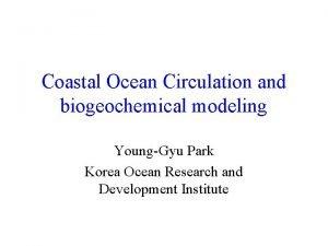 Coastal Ocean Circulation and biogeochemical modeling YoungGyu Park
