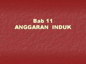 Bab 11 ANGGARAN INDUK Tujuan Pembelajaran n n