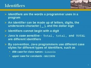 Identifiers Identifiers are the words a programmer uses
