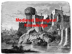 Medieval Biological Knowledge Medieval Period aka the Middle