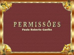 Paulo Roberto Gaefke Nunca reclame daquilo que voc