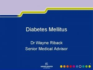 Diabetes Mellitus Dr Wayne Riback Senior Medical Advisor