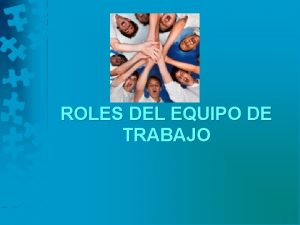 ROLES DEL EQUIPO DE TRABAJO Roles del Equipo