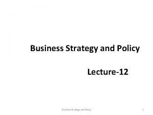 Business Strategy and Policy Lecture12 Business Strategy and