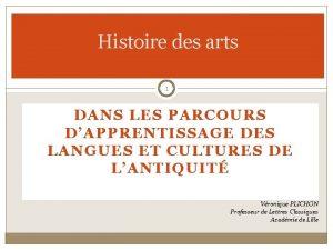 Histoire des arts 1 DANS LES PARCOURS DAPPRENTISSAGE