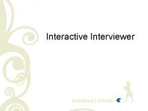 Interactive Interviewer Wat is de Interactive Interviewer Een