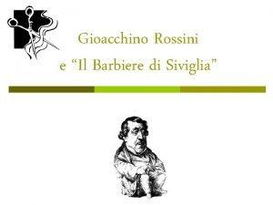 Gioacchino Rossini e Il Barbiere di Siviglia Lopera