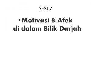 SESI 7 Motivasi Afek di dalam Bilik Darjah