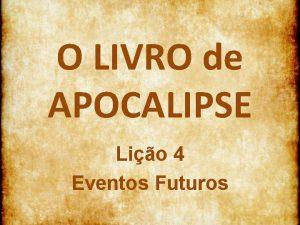 O LIVRO de APOCALIPSE Lio 4 Eventos Futuros