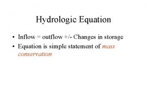 Hydrologic Equation Inflow outflow Changes in storage Equation