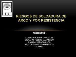 RIESGOS DE SOLDADURA DE ARCO Y POR RESISTENCIA