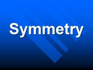 Symmetry Line Symmetry n Shape has line symmetry