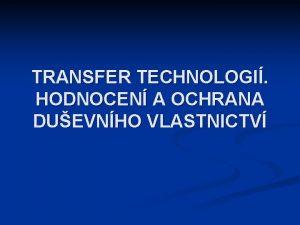 TRANSFER TECHNOLOGI HODNOCEN A OCHRANA DUEVNHO VLASTNICTV Ochrana