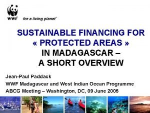 SUSTAINABLE FINANCING FOR PROTECTED AREAS IN MADAGASCAR A