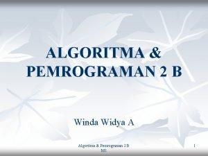 ALGORITMA PEMROGRAMAN 2 B Winda Widya A Algoritma