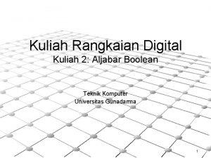 Kuliah Rangkaian Digital Kuliah 2 Aljabar Boolean Teknik