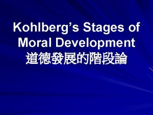 Kohlbergs Stages of Moral Development Development of Moral