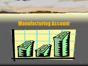 Manufacturing Account 1 Production Cost Production cost Prime