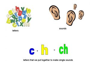 sounds letters letters that we put together to