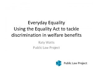 Everyday Equality Using the Equality Act to tackle