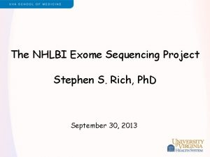 The NHLBI Exome Sequencing Project Stephen S Rich