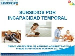 SUBSIDIOS POR INCAPACIDAD TEMPORAL DIRECCIN GENERAL DE ASUNTOS