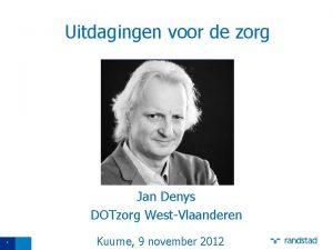 Uitdagingen voor de zorg Jan Denys DOTzorg WestVlaanderen
