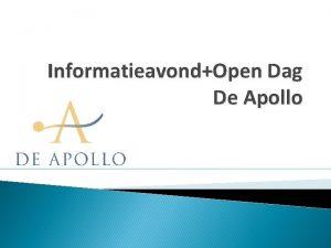 InformatieavondOpen Dag De Apollo Welkom op De Apollo