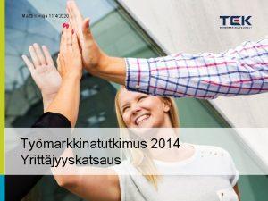 Martti Kivioja 1142020 Tymarkkinatutkimus 2014 Yrittjyyskatsaus YRITTJYYS TEKISS