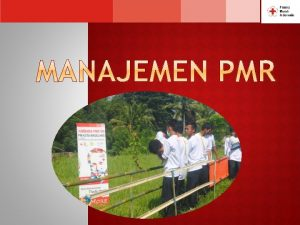 Palang Merah Remaja PMR adalah wadah pembinaan dan