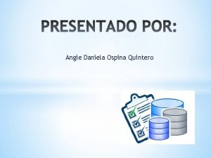 Angie Daniela Ospina Quintero Base de Datos Bsicamente
