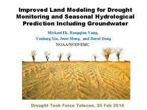 Improved Land Modeling for Drought Monitoring and Seasonal
