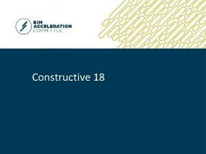 Constructive 18 BIM Acceleration Committee The BIM Acceleration