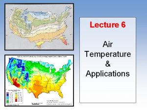 Lecture 6 Air Temperature Applications WHAT CONTROLS AIR