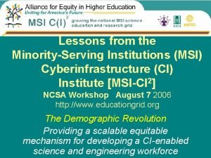 Lessons from the MinorityServing Institutions MSI Cyberinfrastructure CI
