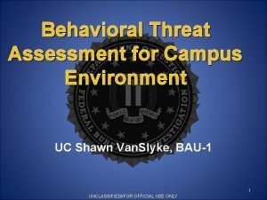 Behavioral Threat Assessment for Campus Environment UC Shawn